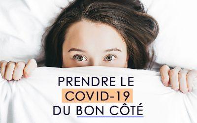 Prendre le Covid-19 du bon côté….